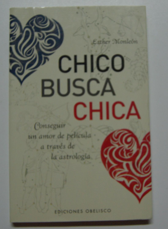 Chico busca chica, conseguir un amor de pelicula a través de la astrologia - Esther Monleón