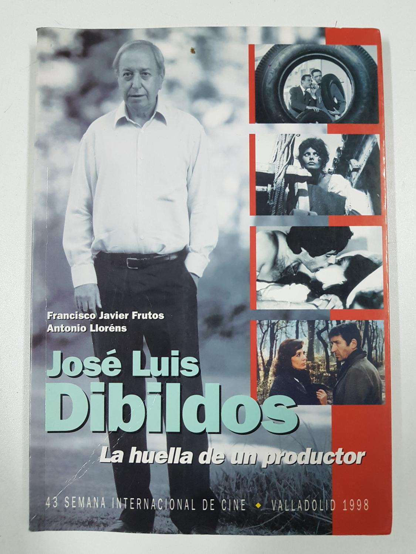 Jose? Luis Dibildos. La huella de un productor - Francisco Javier Frutos, Antonio Lloréns