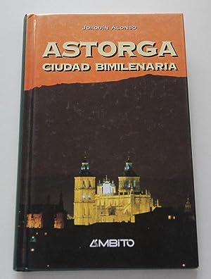 Astorga : ciudad bimilenaria: Alonso González, Joaquín-Miguel