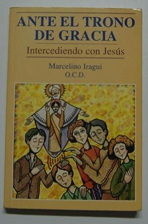 Ante el trono de Gracia : intercediendo: Iragui Redin, Marcelino