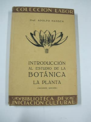 Introducción al estudio de la botánica, la: Prof. Adolfo Hansen