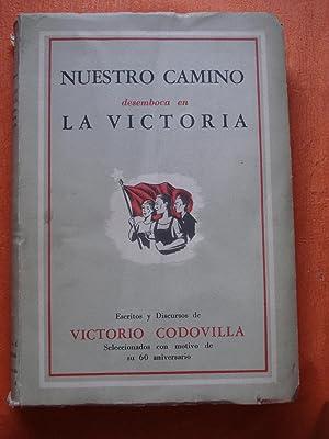 NUESTRO CAMINO DESEMBOCA EN LA VICTORIA. ESCRITOS Y DISCURSOS SELECCIONADOS CON MOTIVO DE SU 60 ...