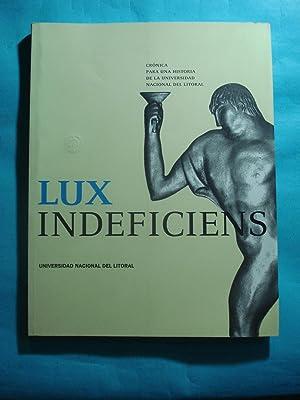 LUX INDEFICIENS. CRÓNICA PARA UNA HISTORIA DE LA UNIVERSIDAD DEL LITORAL: UNIVERSIDAD ...