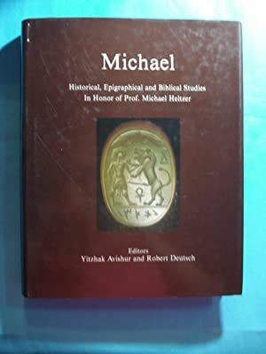 MICHAEL. HISTORICAL, EPIGRAPHICAL AND BIBLICAL STUDIES IN HONOUR OF PROF. MICHAEL HELTZER: AVISHUR,...