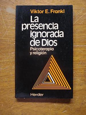 LA PRESENCIA IGNORADA DE DIOS. PSICOTERAPÍA Y RELIGIÓN: FRANKL, Viktor E.