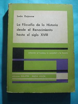 LA FILOSOFÍA DE LA HISTORIA DESDE EL RENACIMIENTO HASTA EL SIGLO XVIII: DUJOVNE, León