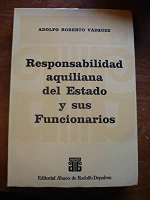 RESPONSABILIDAD AQUILIANA DEL ESTADO Y SUS FUNCIONARIOS: VÁZQUEZ, Adolfo Roberto