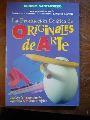 LA PRODUCCIÓN GRÁFICA DE ORIGINALES DE ARTE: SANTARSIERO, Hugo M. + CHILOTEGUY, ...