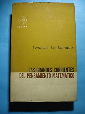 LAS GRANDES CORRIENTES DEL PENSAMIENTO MATEMÁTICO: LE LIONNAIS, Francoise + Colaboradores