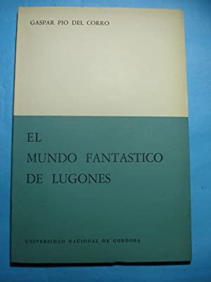 EL MUNDO FANTÁSTICO DE LUGONES: DEL CORRO, Gaspar Pio