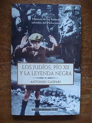 LOS JUDÍOS. PIO XII Y LA LEYENDA NEGRA. HISTORIA DE LOS HEBREOS SALVADOS DEL HOLOCAUSTO: ...