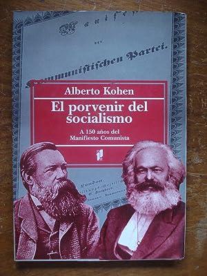 EL PORVENIR DEL SOCIALISMO. A 150 AÑOS DEL MANIFIESTO COMUNISTA: KOHEN, Alberto