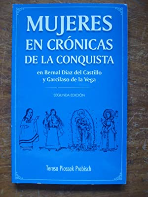 MUJERES EN CRÓNICAS DE LA CONQUISTA. EN BERNAL DÍAZ DEL CASTILLO Y GARCILASO DE LA ...
