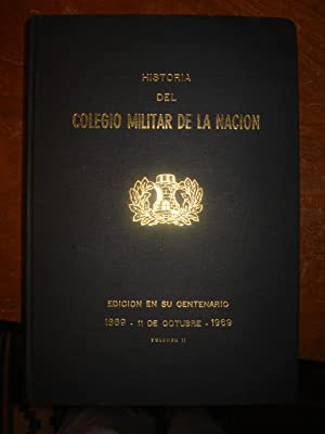 HISTORIA DEL COLEGIO MILITAR DE LA NACIÓN. EDICIÓN EN SU CENTENARIO 1869 - 11 DE ...