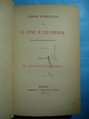 DE TAL PALO, TAL ASTILLA. (OBRAS COMPLETAS - TOMO IV): DE PEREDA, José M. de