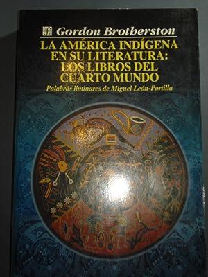 LA AMÉRICA INDÍGENA EN SU LITERATURA: LOS LIBROS DEL CUARTO MUNDO: BROTHERSTON, ...