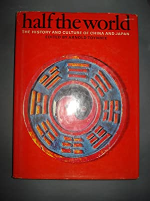 HALF THE WORLD. THE HISTORY AND CULTURE OF CHINA AND JAPAN: TOYNBEE, Arnold (Editor)