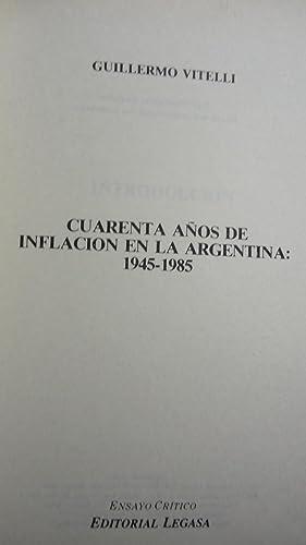CUARENTA AÑOS DE INFLACIÓN EN LA ARGENTINA 1945-1985: VITELLI, Guillermo