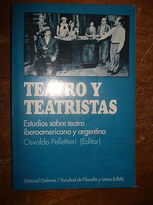 TEATRO Y TEATRISTAS. ESTUDIOS SOBRE EL TEATRO IBEROAMERICANO Y ARGENTINO: PELLETTIERI, Osvaldo (...