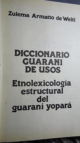 DICCIONARIO GUARANI DE USOS. ETNOLEXICOLOGÍA ESTRUCTURAL DEL GUARANÍ YOPARÁ: ...