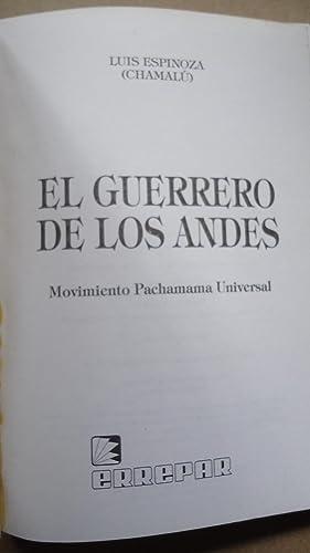 EL GUERRERO DE LOS ANDES. MOVIMIENTO PACHAMAMA UNIVERSAL: ESPINOSA, Luis (Chamalú)