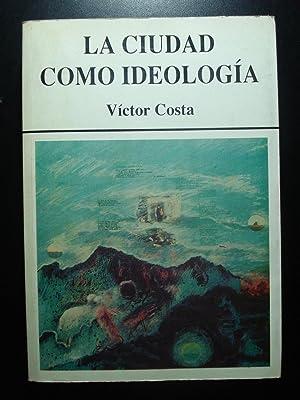 LA CIUDAD COMO IDEOLOGIA.: COSTA, Víctor