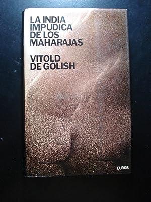 LA INDIA IMPUDICA DE LOS MAHARAJAS.: DE GOLISH, Vitold