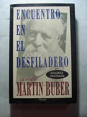ENCUENTRO EN EL DESFILADERO. LA VIDA DE MARTIN BUBER.: FRIEDMAN, Maurice