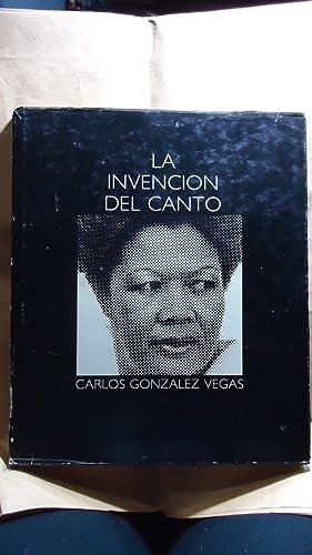 LA INVENCION DEL CANTO.: GONZALEZ VEGAS, Carlos