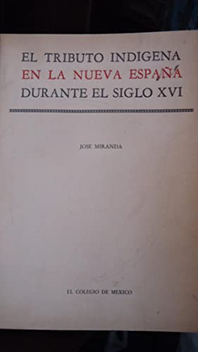 EL TRIBUTO INDÍGENA EN LA NUEVA ESPAÑA DURANTE EL SIGLO XVI.: MIRANDA, José
