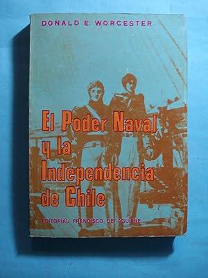 EL PODER NAVAL Y LA INDEPENDENCIA DE CHILE: WORCESTER, Donald
