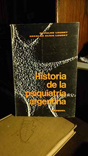 HISTORIA DE LA PSIQUIATRÍA ARGENTINA: LOUDET, Osvaldo + LOUDET, Osvaldo Elías