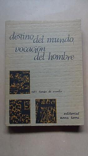 DESTINO DEL MUNDO. VOCACIÓN DEL HOMBRE: MARTI, Casimiro + Otros