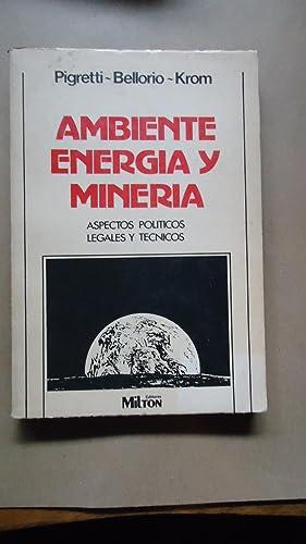 AMBIENTE, ENERGÍA Y MINERÍA. ASPECTOS POLÍTICOS LEGALES Y TÉCNICOS: ...