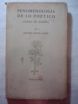 FENOMENOLOGIA DE LO POETICO (NOTAS DE ASEDIO): RIVAS SAINZ, Arturo