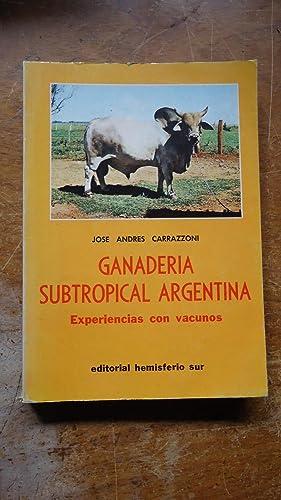 GANADERÍA SUBTROPICAL ARGENTINA. EXPERIENCIAS CON VACUNOS: CARRAZZONI, José Andrés