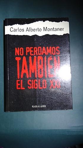 NO PERDAMOS TAMBIÉN EL SIGLO XXI: MONTANER, Carlos Alberto