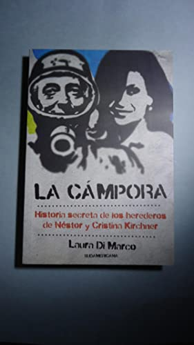 LA CAMPORA. HISTORIA SECRETA DE LOS HEREDEROS DE NÉSTOR Y CRISTINA KIRCHNER: DI MARCO, Laura