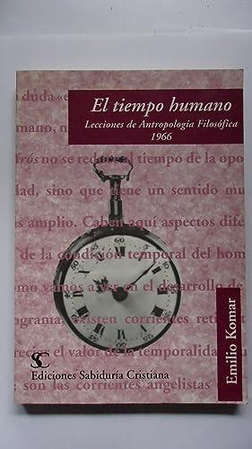 EL TIEMPO HUMANO. LECCIONES DE ANTROPOLOGÍA FILOSÓFICA 1966: KOMAR, Emilio