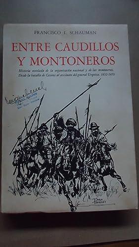 ENTRE CAUDILLOS Y MONTONEROS. (HISTORIA NOVELADA DE LA ORGANIZACIÓN NACIONAL Y DE LAS ...
