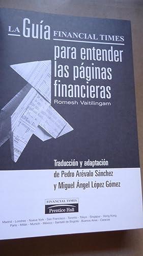 LA GUÍA FINANCIAL TIMES PARA ENTENDER LAS PÁGINAS FINANCIERAS: VAITINLINGAM, Romesh