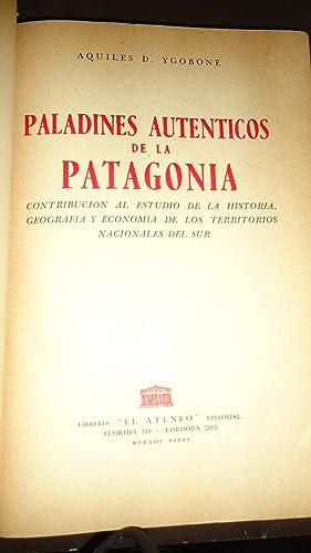 PALADINES AUTÉNTICOS DE LA PATAGONIA. CONTRIBUCIÓN AL ESTUDIO DE LA HISTORIA, GEOGRAF...