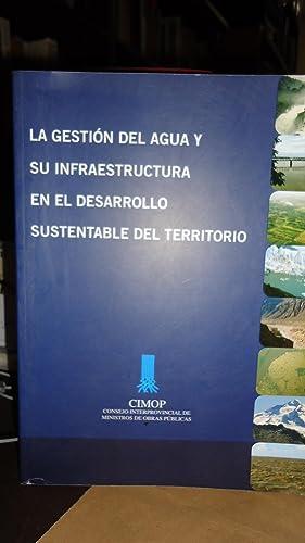 LA GESTIÓN DEL AGUA Y SU INFRAESTRUCTURA EN EL DESARROLLO SUSTENTABLE DEL TERRITORIO. EL ...