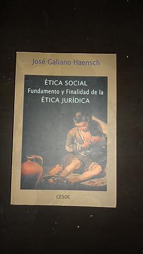 ETICA SOCIAL. FUNDAMENTO Y FINALIDAD DE LA ÉTICA JURÍDICA: GALIANO HAENSCH, José