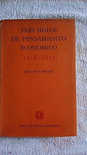 TRES SIGLOS DE PENSAMIENTO ECONÓMICO 1518-1817: SILVA HERZOG, Jesús