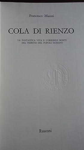 COLA DI RIENZO. LA FANTASTICA VITA E L'ORRIBILE MORTE DEL TRIBUNO DEL POPOLO ROMANO: MAZZEI, ...