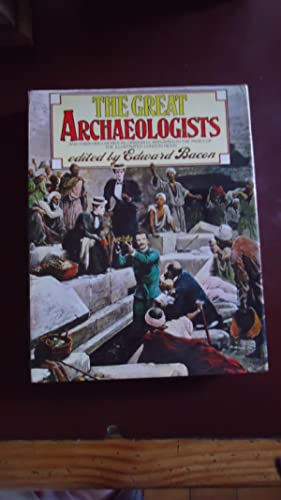 THE GREAT ARCHEAOLOGISTS. And Their Discoveries as: BACON, Edward (Edited)