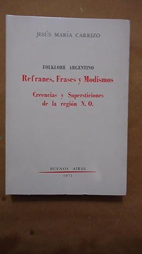 FOLKLORE ARGENTINO. REFRANES, FRASES Y MODISMOS. CREENCIAS Y SUPERSTICIONES DE LA REGIÓN N.O...