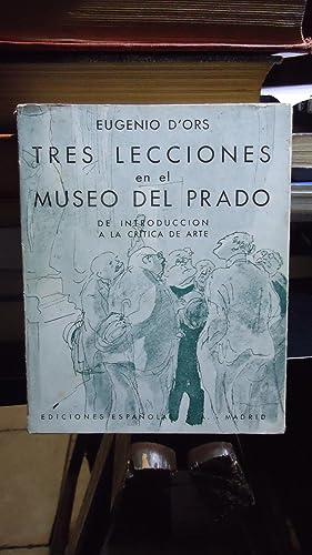TRES LECCIONES EN EL MUSEO DEL PRADO DE INTRODUCCIÓN A LA CRÍTICA DE ARTE: D'ORS, ...