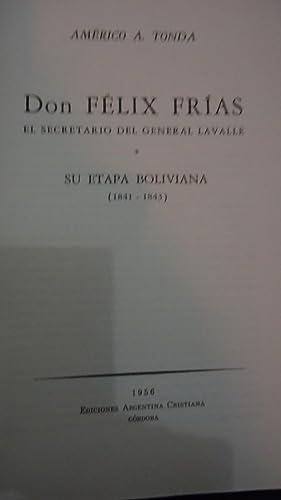 DON FÉLIX FRÍAS. EL SECRETARIO DEL GENERAL LAVALLE. SU ETAPA BOLIVIANA (1841-1843): ...